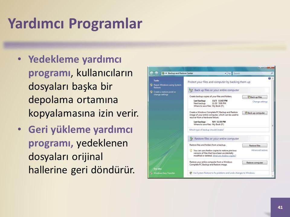 Yardımcı Programlar Yedekleme yardımcı programı, kullanıcıların dosyaları başka bir depolama ortamına kopyalamasına izin verir.