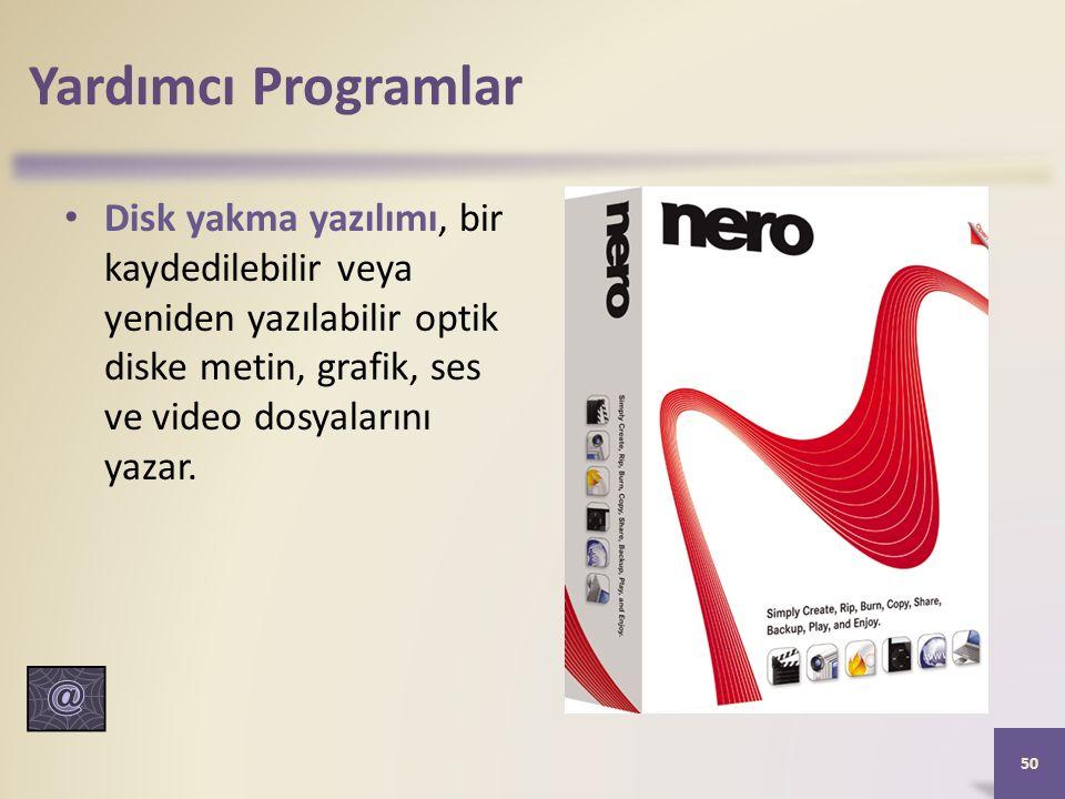 Yardımcı Programlar Disk yakma yazılımı, bir kaydedilebilir veya yeniden yazılabilir optik diske metin, grafik, ses ve video dosyalarını yazar.