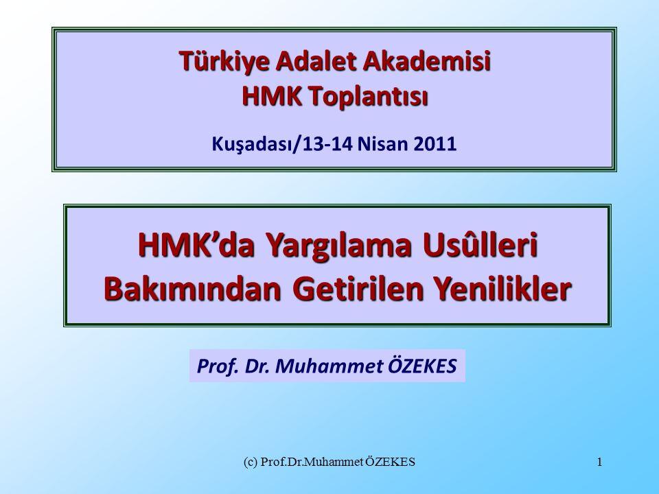 (c) Prof.Dr.Muhammet ÖZEKES1 Türkiye Adalet Akademisi HMK Toplantısı Türkiye Adalet Akademisi HMK Toplantısı Kuşadası/13-14 Nisan 2011 Prof.