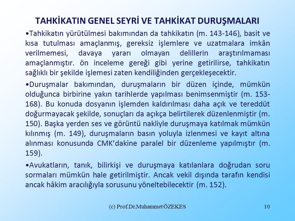 (c) Prof.Dr.Muhammet ÖZEKES10 TAHKİKATIN GENEL SEYRİ VE TAHKİKAT DURUŞMALARI Tahkikatın yürütülmesi bakımından da tahkikatın (m.