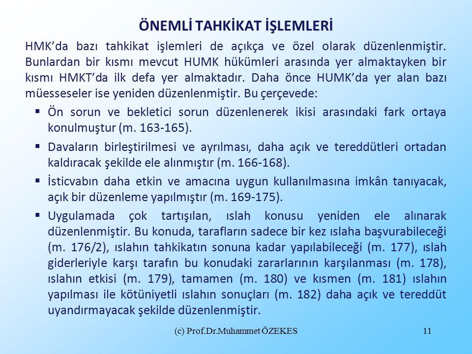 (c) Prof.Dr.Muhammet ÖZEKES11 ÖNEMLİ TAHKİKAT İŞLEMLERİ HMK'da bazı tahkikat işlemleri de açıkça ve özel olarak düzenlenmiştir.