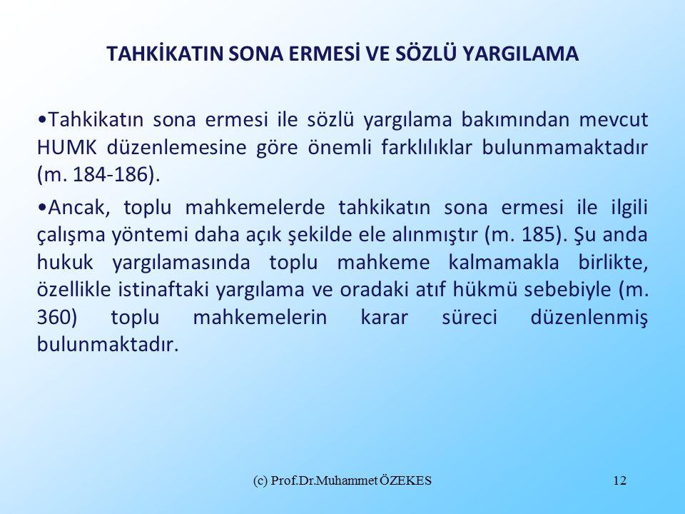 (c) Prof.Dr.Muhammet ÖZEKES12 TAHKİKATIN SONA ERMESİ VE SÖZLÜ YARGILAMA Tahkikatın sona ermesi ile sözlü yargılama bakımından mevcut HUMK düzenlemesin
