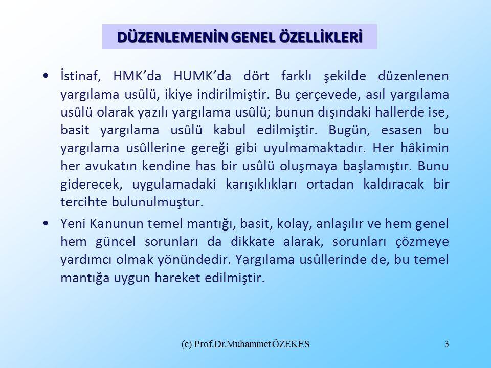 (c) Prof.Dr.Muhammet ÖZEKES3 İstinaf, HMK'da HUMK'da dört farklı şekilde düzenlenen yargılama usûlü, ikiye indirilmiştir.