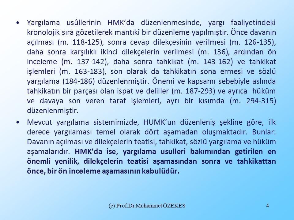 (c) Prof.Dr.Muhammet ÖZEKES4 Yargılama usûllerinin HMK'da düzenlenmesinde, yargı faaliyetindeki kronolojik sıra gözetilerek mantıkî bir düzenleme yapılmıştır.