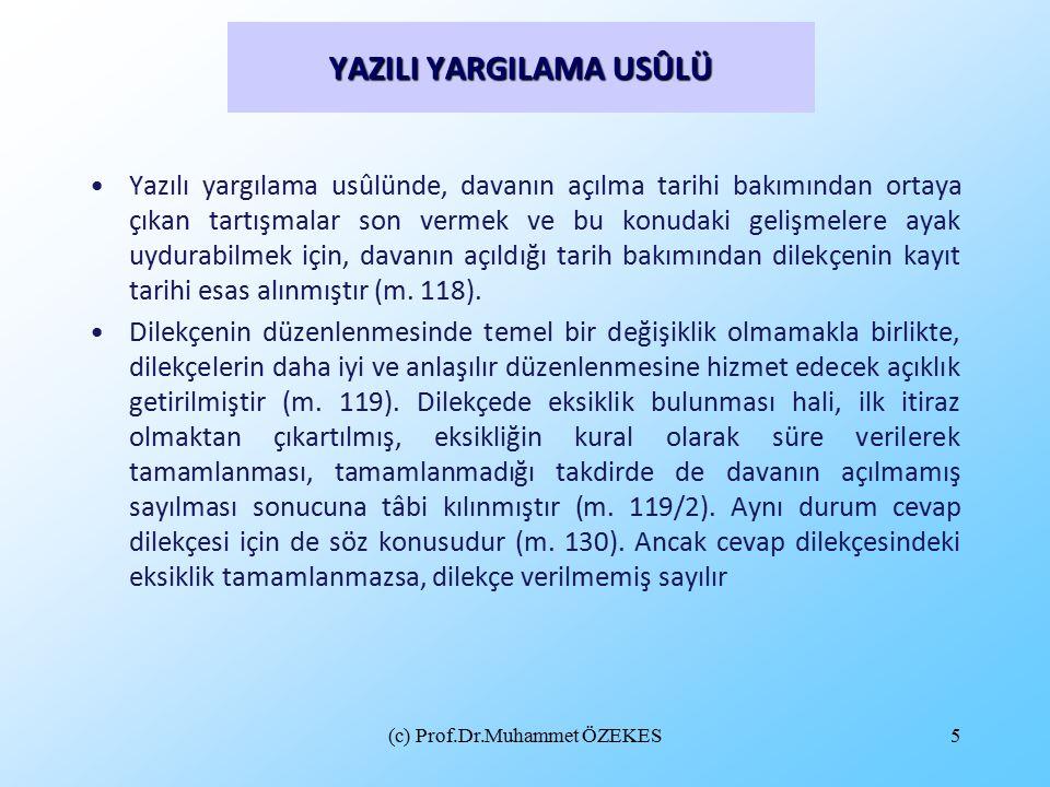 (c) Prof.Dr.Muhammet ÖZEKES5 YAZILI YARGILAMA USÛLÜ Yazılı yargılama usûlünde, davanın açılma tarihi bakımından ortaya çıkan tartışmalar son vermek ve bu konudaki gelişmelere ayak uydurabilmek için, davanın açıldığı tarih bakımından dilekçenin kayıt tarihi esas alınmıştır (m.