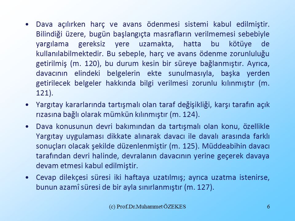 (c) Prof.Dr.Muhammet ÖZEKES6 Dava açılırken harç ve avans ödenmesi sistemi kabul edilmiştir. Bilindiği üzere, bugün başlangıçta masrafların verilmemes