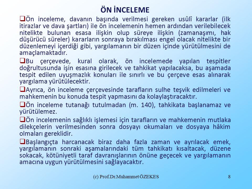 (c) Prof.Dr.Muhammet ÖZEKES8 ÖN İNCELEME  Ön inceleme, davanın başında verilmesi gereken usûlî kararlar (ilk itirazlar ve dava şartları) ile ön incel
