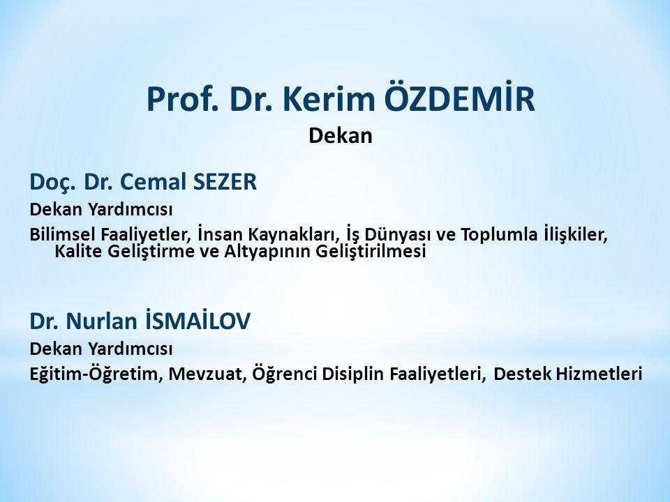Prof.Dr. Kerim ÖZDEMİR (Dekan) Prof. Dr. Cusup PİRİMBAEV (Bölüm Başkanı) Prof.