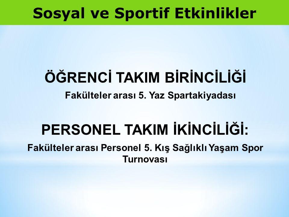 Sosyal ve Sportif Etkinlikler ÖĞRENCİ TAKIM BİRİNCİLİĞİ Fakülteler arası 5.