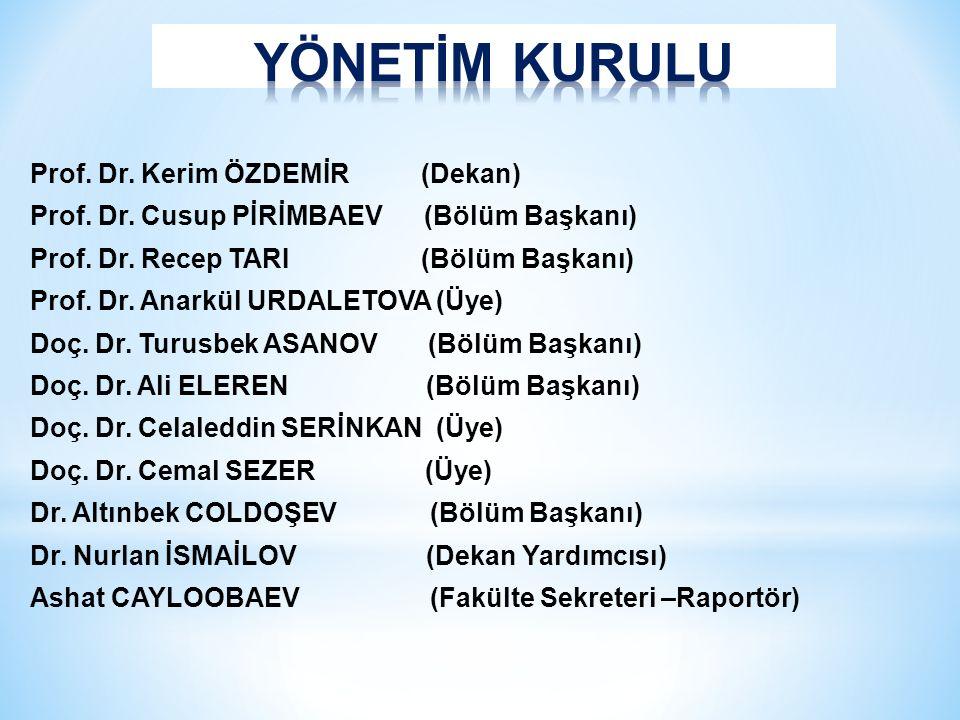 Prof. Dr. Kerim ÖZDEMİR (Dekan) Prof. Dr. Cusup PİRİMBAEV (Bölüm Başkanı) Prof.
