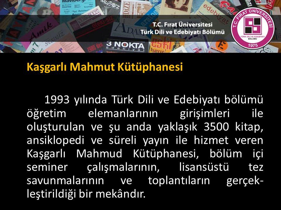 Kaşgarlı Mahmut Kütüphanesi 1993 yılında Türk Dili ve Edebiyatı bölümü öğretim elemanlarının girişimleri ile oluşturulan ve şu anda yaklaşık 3500 kitap, ansiklopedi ve süreli yayın ile hizmet veren Kaşgarlı Mahmud Kütüphanesi, bölüm içi seminer çalışmalarının, lisansüstü tez savunmalarının ve toplantıların gerçek- leştirildiği bir mekândır.