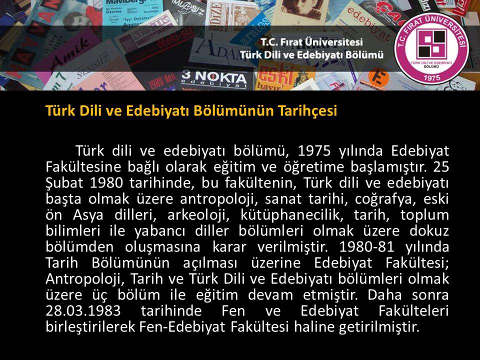 Türk Dili ve Edebiyatı Bölümünün Tarihçesi Türk dili ve edebiyatı bölümü, 1975 yılında Edebiyat Fakültesine bağlı olarak eğitim ve öğretime başlamıştır.