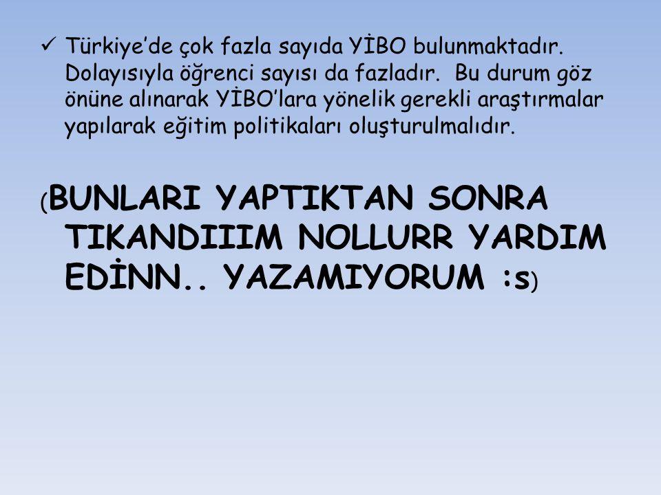Türkiye'de çok fazla sayıda YİBO bulunmaktadır. Dolayısıyla öğrenci sayısı da fazladır. Bu durum göz önüne alınarak YİBO'lara yönelik gerekli araştırm