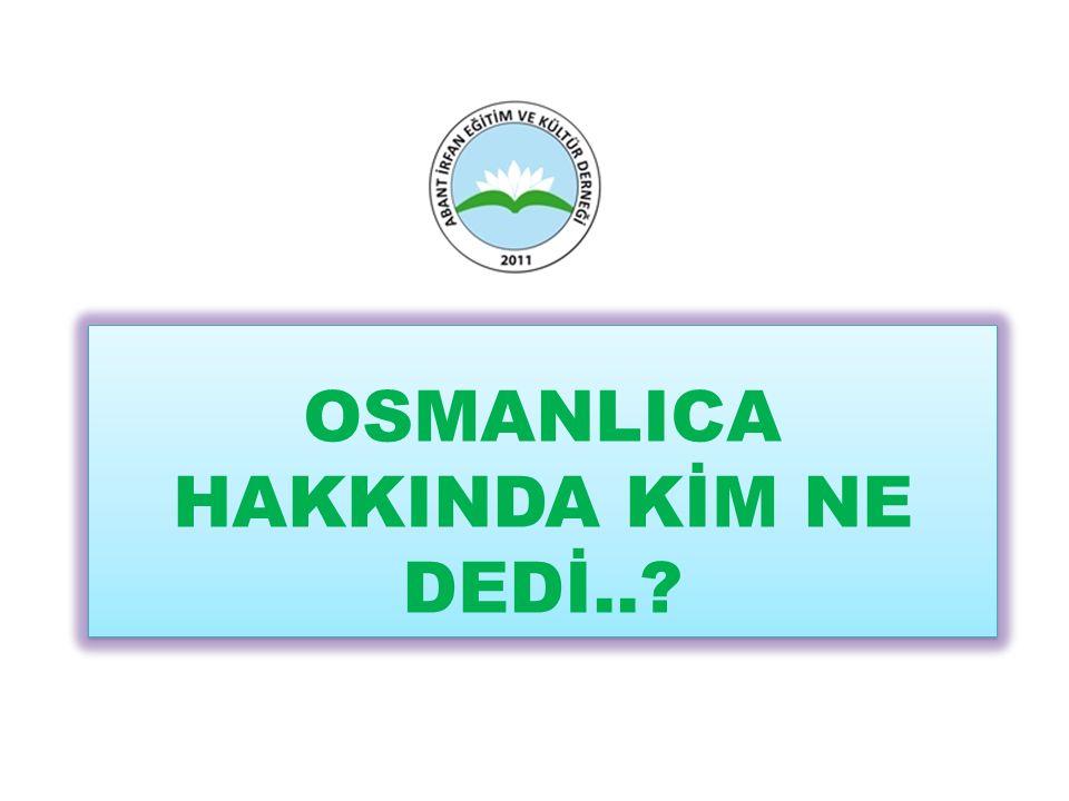 OSMANLICA HAKKINDA KİM NE DEDİ..