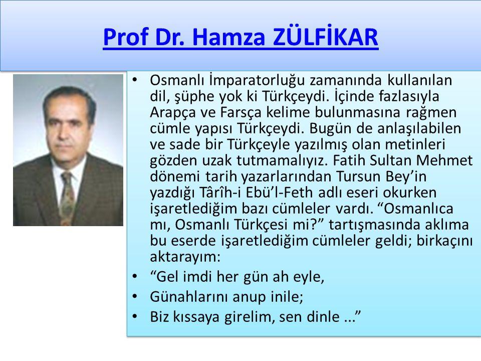 Prof Dr. Hamza ZÜLFİKAR Osmanlı İmparatorluğu zamanında kullanılan dil, şüphe yok ki Türkçeydi. İçinde fazlasıyla Arapça ve Farsça kelime bulunmasına