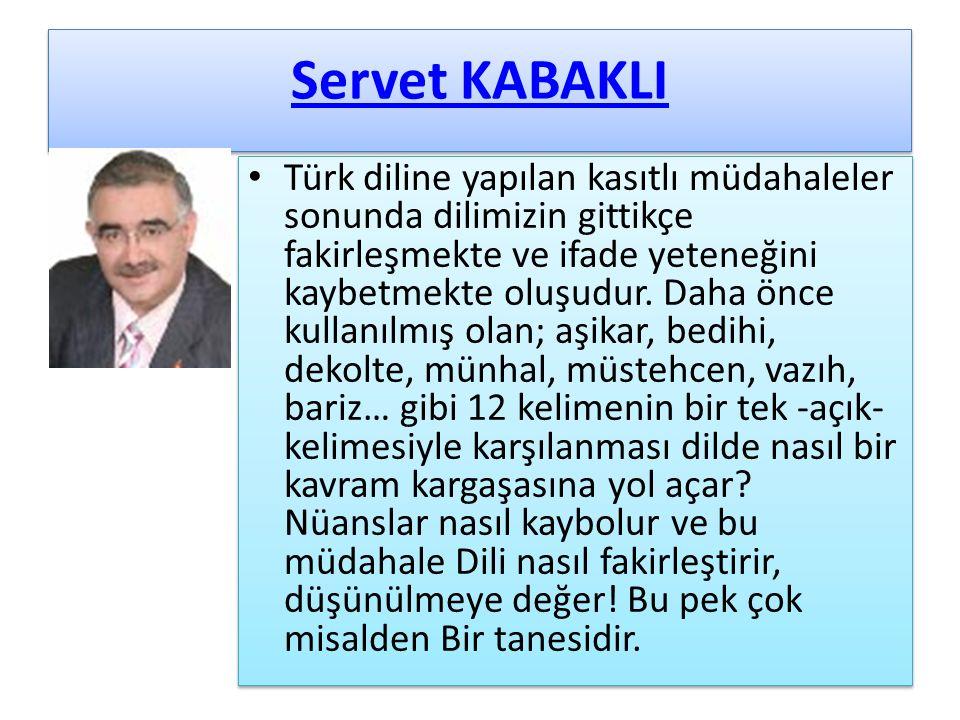 Servet KABAKLI Türk diline yapılan kasıtlı müdahaleler sonunda dilimizin gittikçe fakirleşmekte ve ifade yeteneğini kaybetmekte oluşudur.