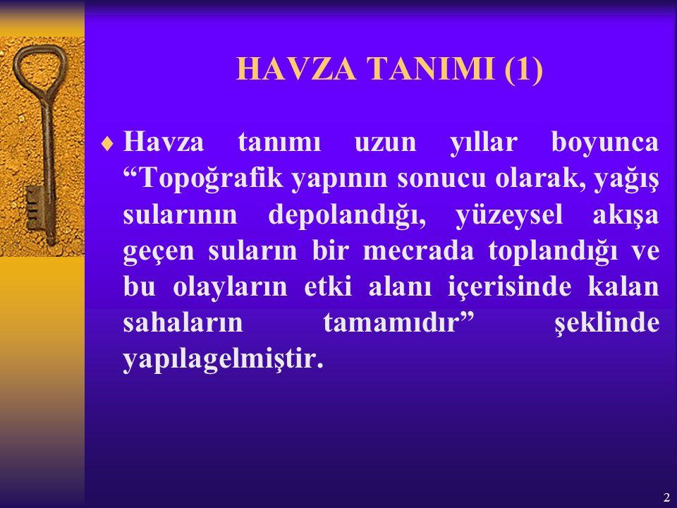 3 HAVZA TANIMI (2) Bir başka ifade ile; –Bir akarsu tarafından parçalanan, –Kendine has doğal kaynakları bünyesinde barındıran, –Etrafı dağ ve tepelerle çevrili, –Suları aynı denize, ırmağa veya göle akan belirli büyüklükte bir arazi parçasıdır.
