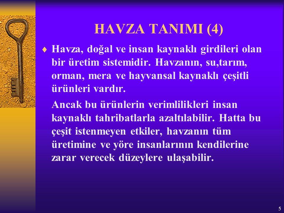 5 HAVZA TANIMI (4)  Havza, doğal ve insan kaynaklı girdileri olan bir üretim sistemidir.