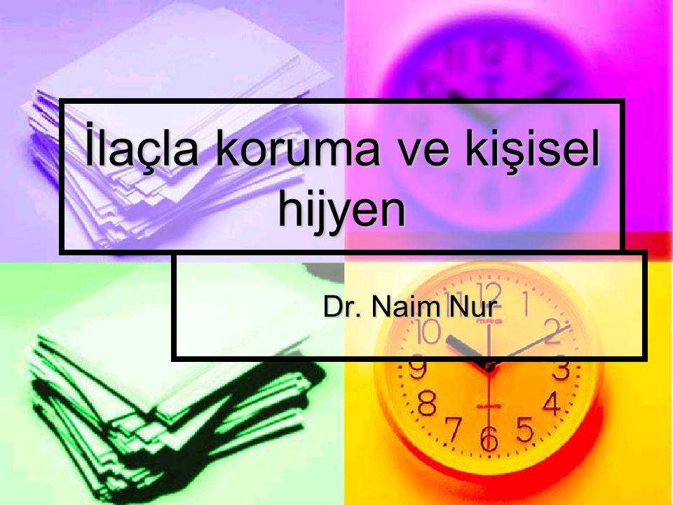 İlaçla koruma ve kişisel hijyen Dr. Naim Nur