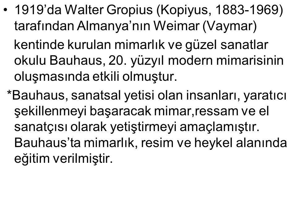 1919'da Walter Gropius (Kopiyus, 1883-1969) tarafından Almanya'nın Weimar (Vaymar) kentinde kurulan mimarlık ve güzel sanatlar okulu Bauhaus, 20.