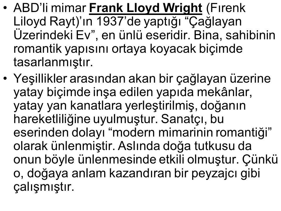 """ABD'li mimar Frank Lloyd Wright (Fırenk Liloyd Rayt)'ın 1937'de yaptığı """"Çağlayan Üzerindeki Ev"""", en ünlü eseridir. Bina, sahibinin romantik yapısını"""