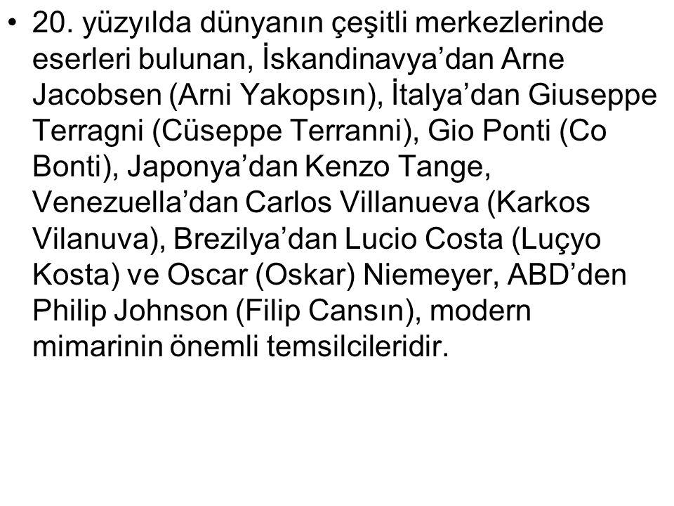 20. yüzyılda dünyanın çeşitli merkezlerinde eserleri bulunan, İskandinavya'dan Arne Jacobsen (Arni Yakopsın), İtalya'dan Giuseppe Terragni (Cüseppe Te