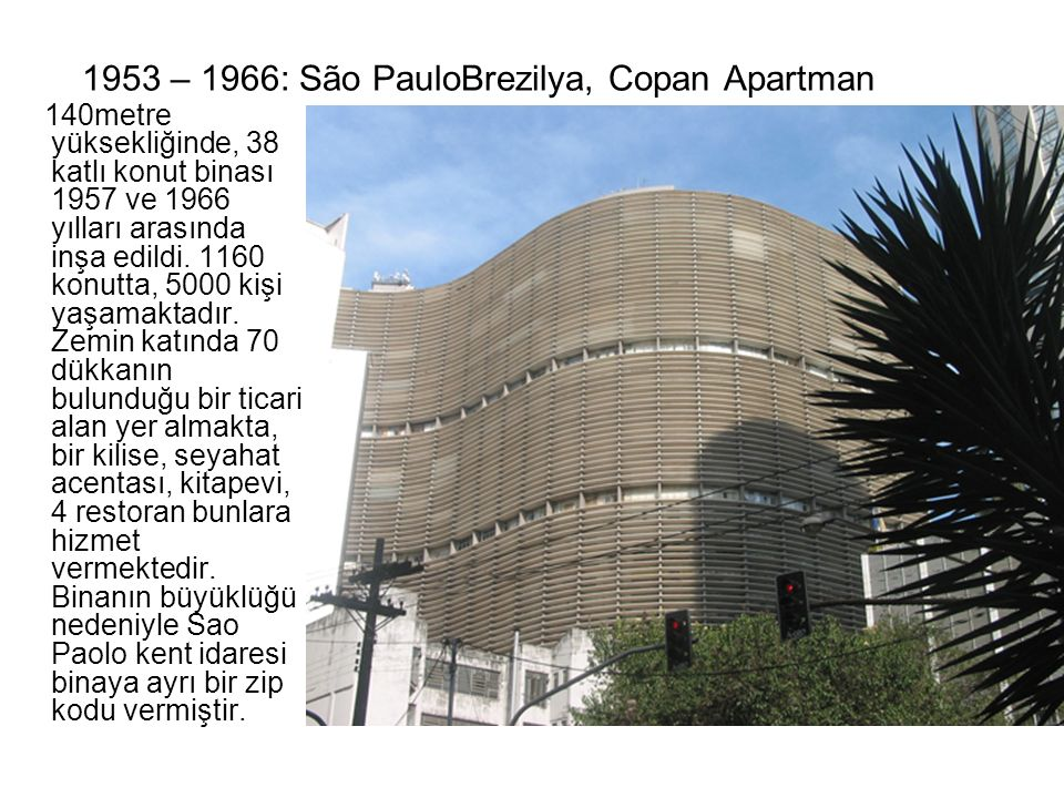 1953 – 1966: São PauloBrezilya, Copan Apartman Kompleksi 140metre yüksekliğinde, 38 katlı konut binası 1957 ve 1966 yılları arasında inşa edildi. 1160