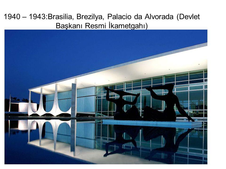 1940 – 1943:Brasilia, Brezilya, Palacio da Alvorada (Devlet Başkanı Resmi İkametgahı)