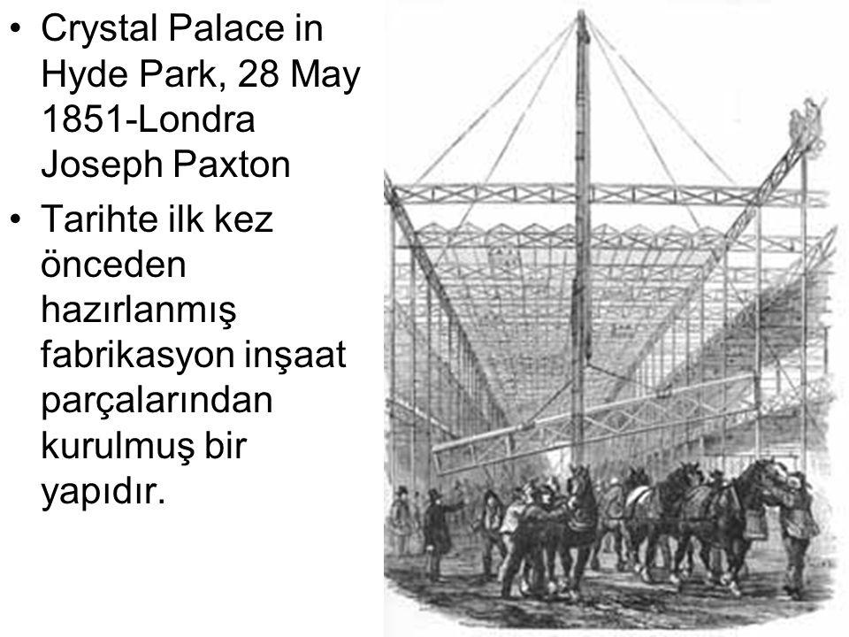 Crystal Palace in Hyde Park, 28 May 1851-Londra Joseph Paxton Tarihte ilk kez önceden hazırlanmış fabrikasyon inşaat parçalarından kurulmuş bir yapıdır.