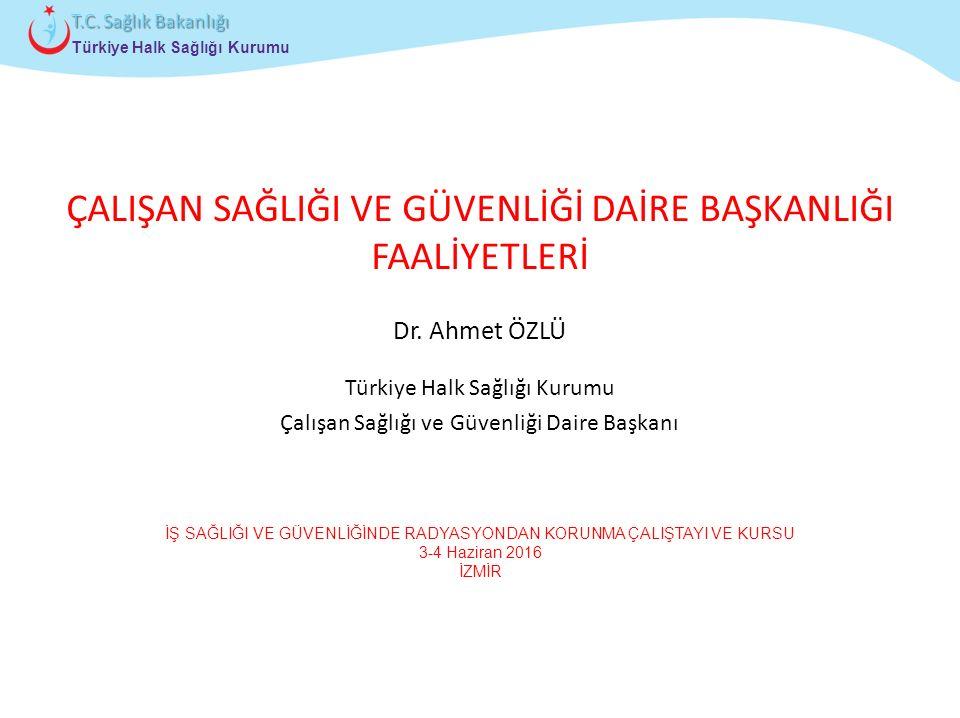 Çocuk ve Ergen Sağlığı Daire Başkanlığı Türkiye Halk Sağlığı Kurumu T.C. Sağlık Bakanlığı ÇALIŞAN SAĞLIĞI VE GÜVENLİĞİ DAİRE BAŞKANLIĞI FAALİYETLERİ D