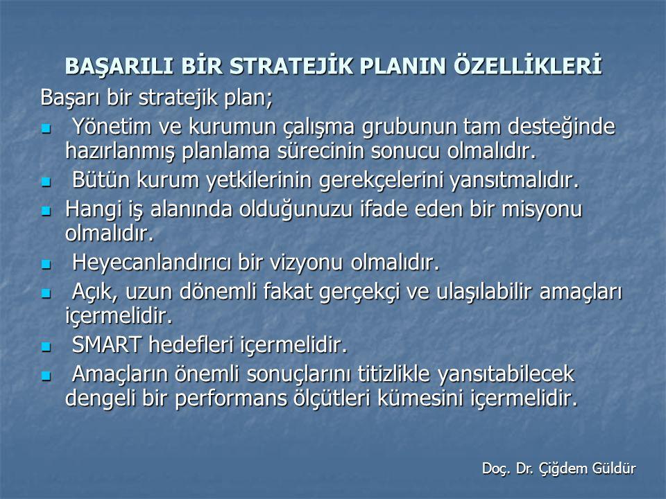 BAŞARILI BİR STRATEJİK PLANIN ÖZELLİKLERİ Başarı bir stratejik plan; Yönetim ve kurumun çalışma grubunun tam desteğinde hazırlanmış planlama sürecinin sonucu olmalıdır.