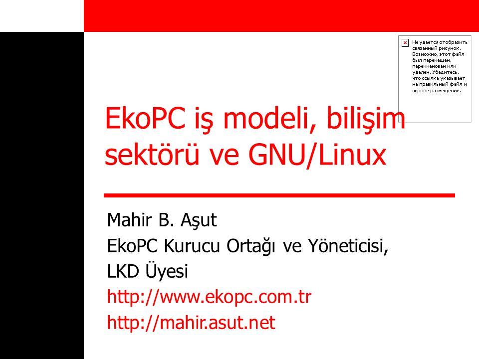 EkoPC iş modeli, bilişim sektörü ve GNU/Linux Mahir B. Aşut EkoPC Kurucu Ortağı ve Yöneticisi, LKD Üyesi http://www.ekopc.com.tr http://mahir.asut.net