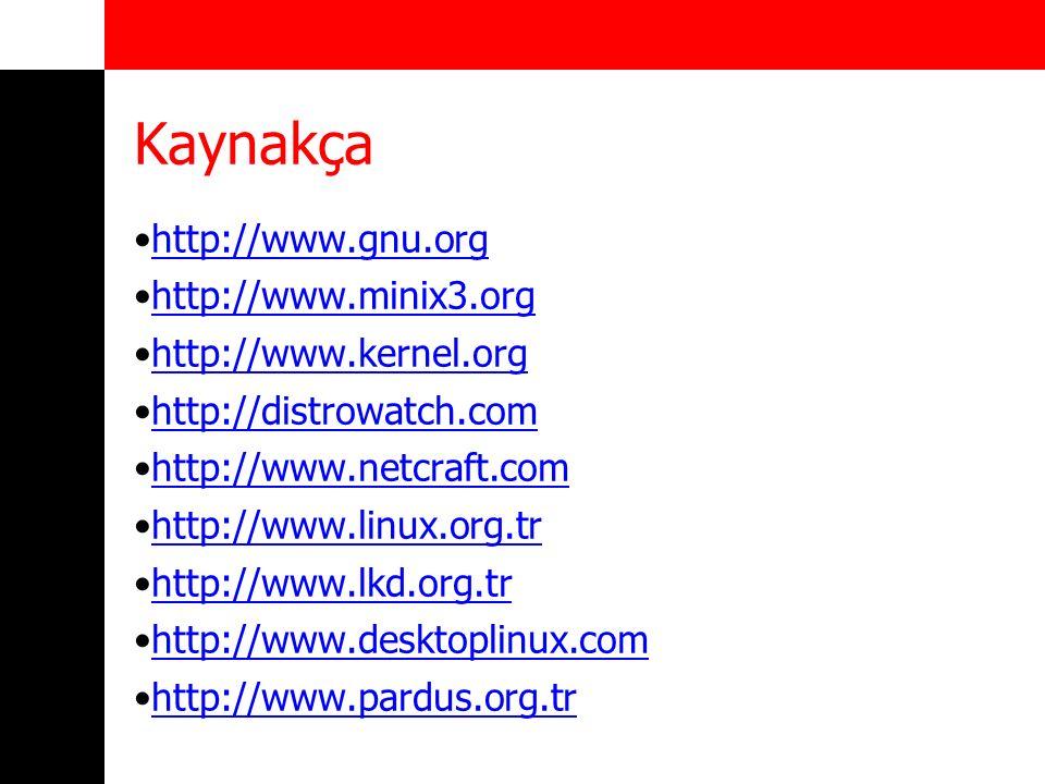 Kaynakça http://www.gnu.org http://www.minix3.org http://www.kernel.org http://distrowatch.com http://www.netcraft.com http://www.linux.org.tr http://