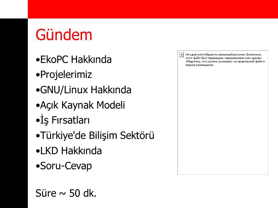 Gündem EkoPC Hakkında Projelerimiz GNU/Linux Hakkında Açık Kaynak Modeli İş Fırsatları Türkiye'de Bilişim Sektörü LKD Hakkında Soru-Cevap Süre ~ 50 dk
