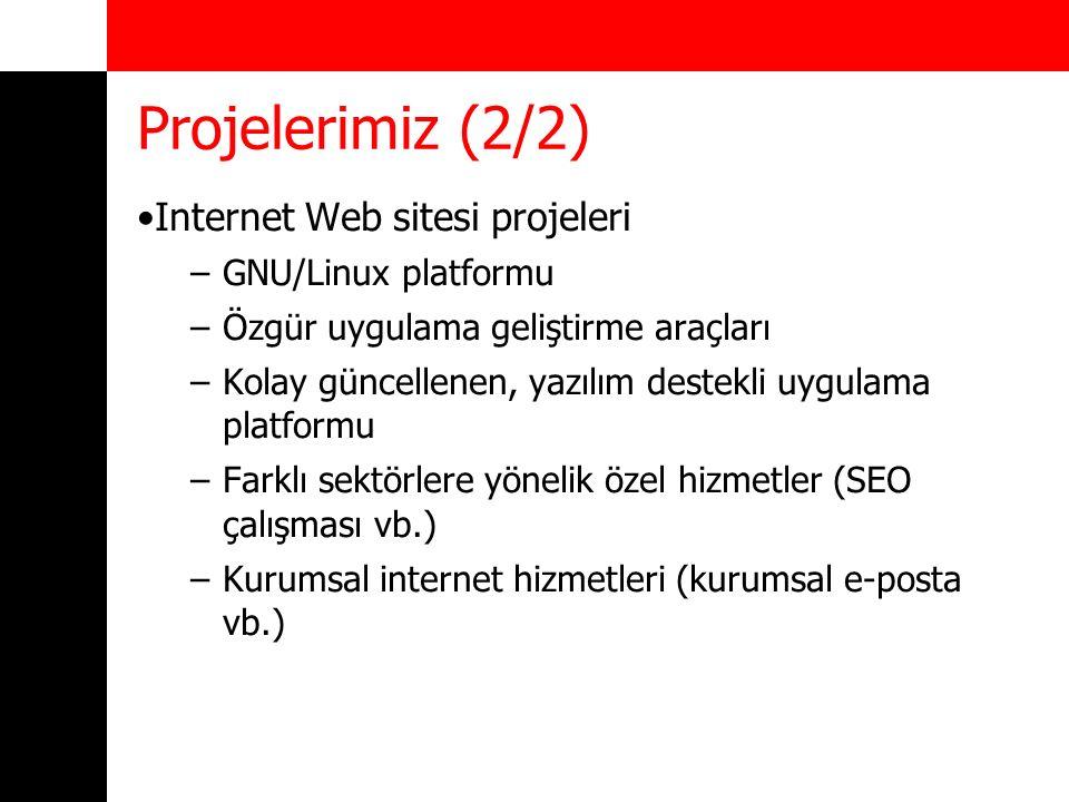 Projelerimiz (2/2) Internet Web sitesi projeleri –GNU/Linux platformu –Özgür uygulama geliştirme araçları –Kolay güncellenen, yazılım destekli uygulam