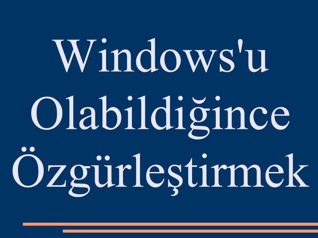 Windows u Olabildiğince Özgürleştirmek
