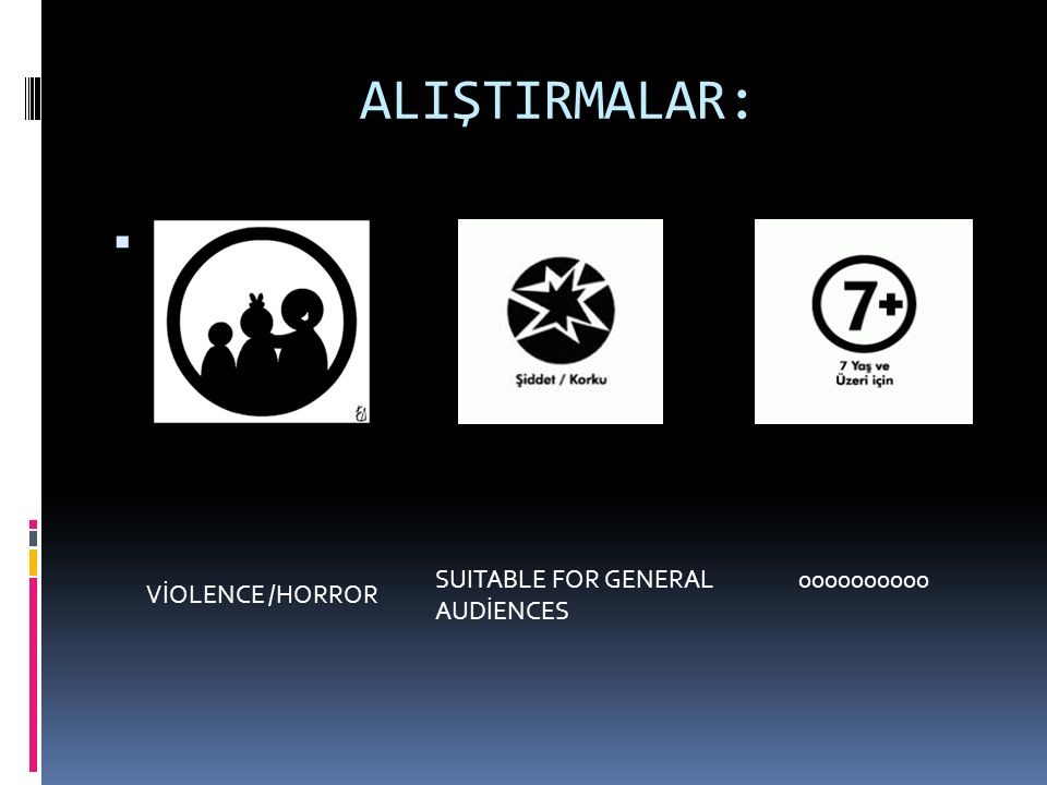 ALIŞTIRMALAR:  VİOLENCE /HORROR SUITABLE FOR GENERAL AUDİENCES 0000000000