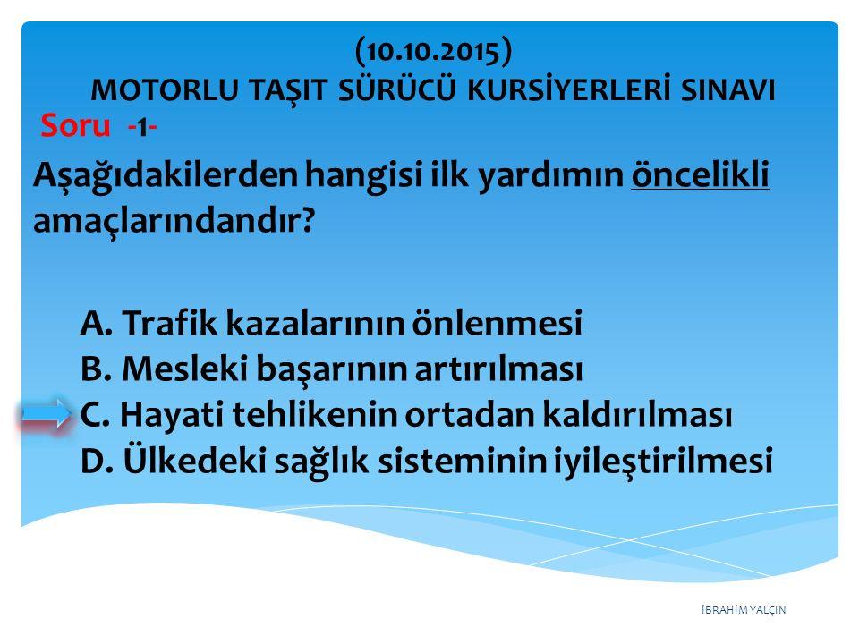 İBRAHİM YALÇIN A. Trafik kazalarının önlenmesi B.