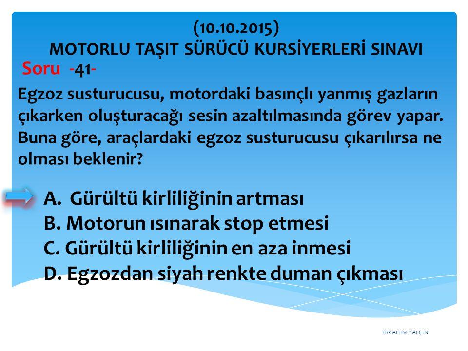 İBRAHİM YALÇIN A.Gürültü kirliliğinin artması B. Motorun ısınarak stop etmesi C.