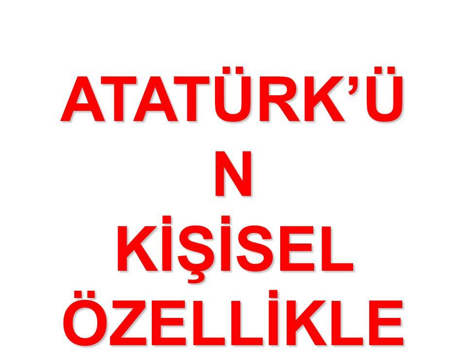 ATATÜRK'Ü N KİŞİSEL ÖZELLİKLE Rİ