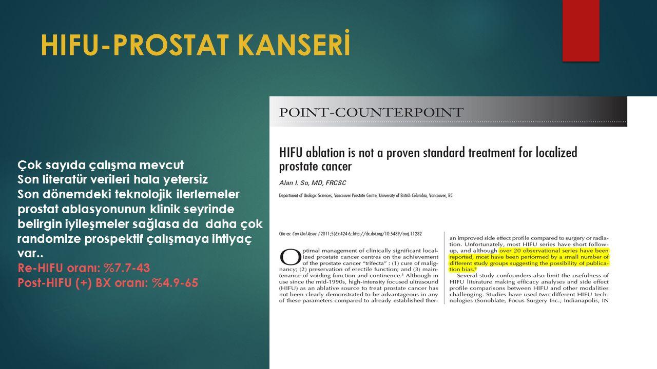 HIFU-PROSTAT KANSERİ Çok sayıda çalışma mevcut Son literatür verileri hala yetersiz Son dönemdeki teknolojik ilerlemeler prostat ablasyonunun klinik seyrinde belirgin iyileşmeler sağlasa da daha çok randomize prospektif çalışmaya ihtiyaç var..