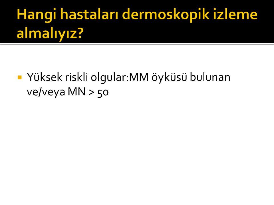  Yüksek riskli olgular:MM öyküsü bulunan ve/veya MN > 50