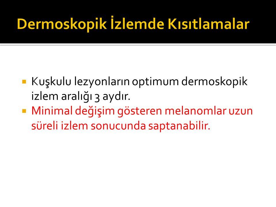  Kuşkulu lezyonların optimum dermoskopik izlem aralığı 3 aydır.