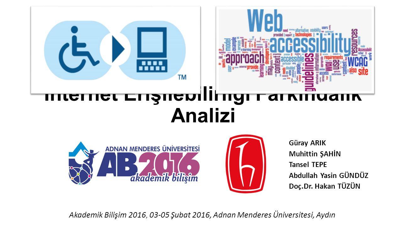 İnternet Erişilebilirliği Farkındalık Analizi Güray ARIK Muhittin ŞAHİN Tansel TEPE Abdullah Yasin GÜNDÜZ Doç.Dr. Hakan TÜZÜN Akademik Bilişim 2016, 0