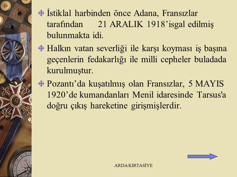 İstiklal harbinden önce Adana, Fransızlar tarafından 21 ARALIK 1918'isgal edilmiş bulunmakta idi.