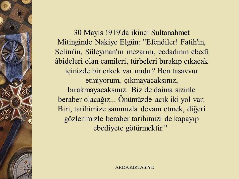 30 Mayıs !919 da ikinci Sultanahmet Mitinginde Nakiye Elgün: Efendiler.