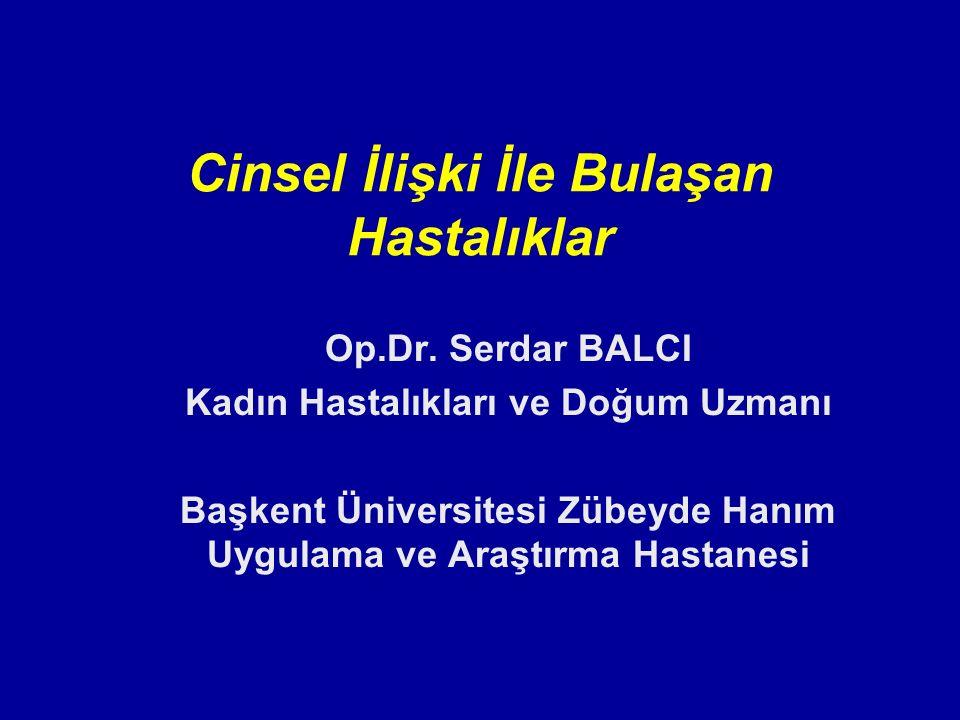 Cinsel İlişki İle Bulaşan Hastalıklar Op.Dr. Serdar BALCI Kadın Hastalıkları ve Doğum Uzmanı Başkent Üniversitesi Zübeyde Hanım Uygulama ve Araştırma