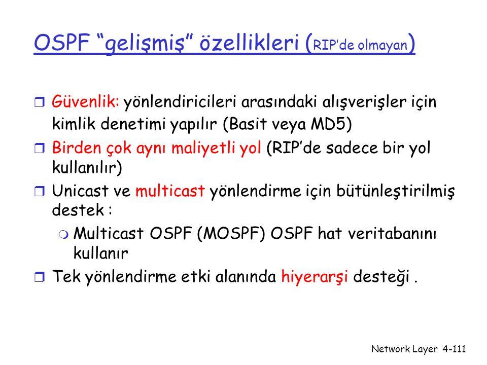"""Network Layer4-111 OSPF """"gelişmiş"""" özellikleri ( RIP'de olmayan ) r Güvenlik: yönlendiricileri arasındaki alışverişler için kimlik denetimi yapılır (B"""
