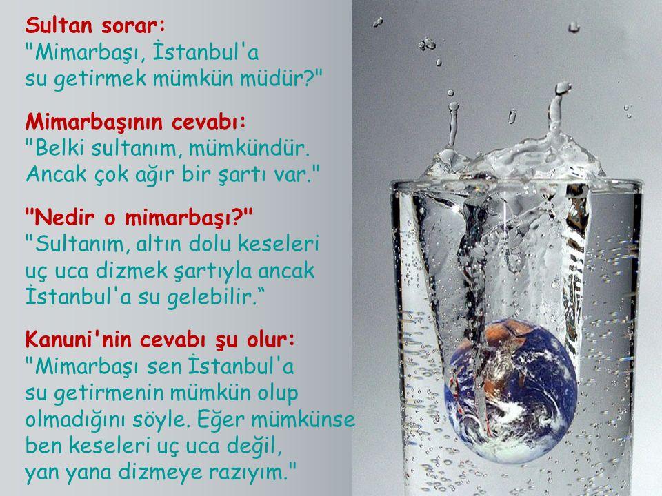 Ve Sinan Ağa atına biner, yanına yardımcılarını da alır, Çekmece den başlayarak kıyıları dolaşır, Beşiktaş a kadar İstanbul un kıyılarında, dereleri, akan suları tespit eder.