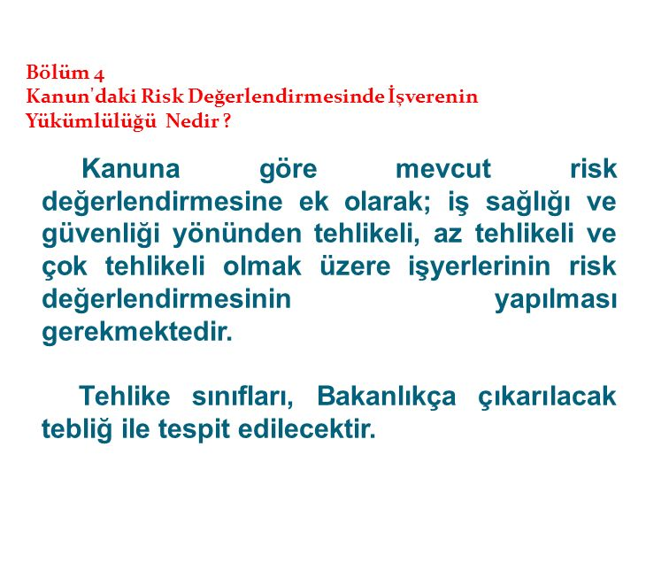 Kanuna göre mevcut risk değerlendirmesine ek olarak; iş sağlığı ve güvenliği yönünden tehlikeli, az tehlikeli ve çok tehlikeli olmak üzere işyerlerinin risk değerlendirmesinin yapılması gerekmektedir.